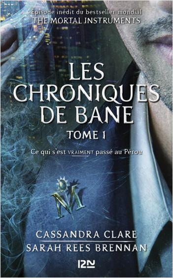 The Mortal Instruments, Les chroniques de Bane - tome 1 : Ce qui s'est VRAIMENT passé au Pérou