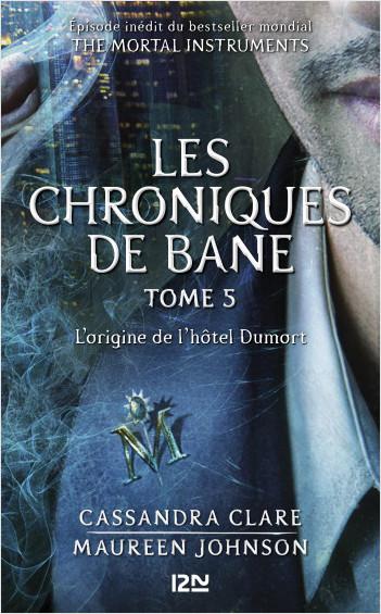 The Mortal Instruments, Les chroniques de Bane - tome 5 : L'origine de l'hôtel Dumort