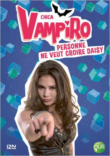 Chica Vampiro - tome 7 : personne ne veut croire Daisy