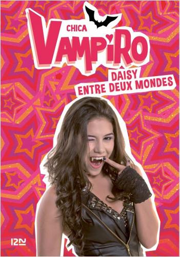 Chica Vampiro - tome 9 : Daisy entre deux mondes