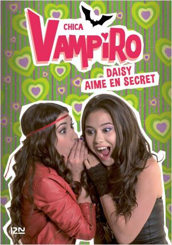Chica Vampiro - tome 10 : Daisy aime en secret