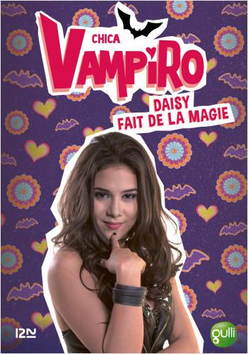 Chica Vampiro - tome 11 : Daisy fait de la magie