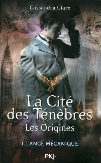 La cité des ténèbres, les origines - tome 1 : L'ange mécanique