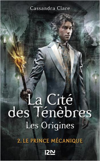 La Cité des Ténèbres, les origines - tome 2 : Le prince mécanique
