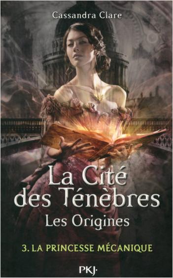 La cité des Ténèbres, les origines - tome 3 : La princesse mécanique