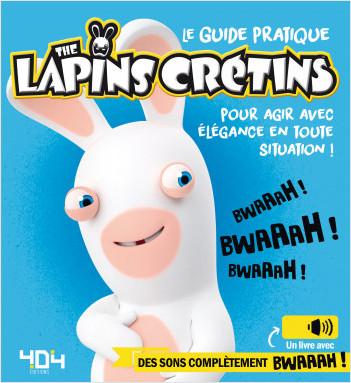 Le guide pratique the Lapins Crétins pour agir avec élégance en toute situation