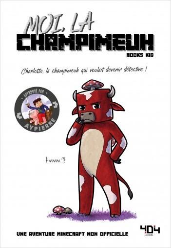 Moi, la champimeuh - Une aventure Minecraft - Roman junior - Dès 8 ans