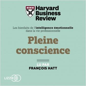 Pleine conscience : Les Bienfaits de l'intelligence émotionnelle dans la vie professionnelle